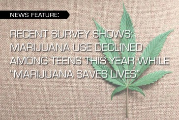 "RECENT SURVEY SHOWS: MARIJUANA USE DECLINED AMONG TEENS THIS YEAR WHILE ""MARIJUANA SAVES LIVES"""