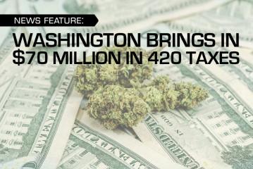 WASHINGTON BRINGS IN $70 MILLION IN 420 TAXES