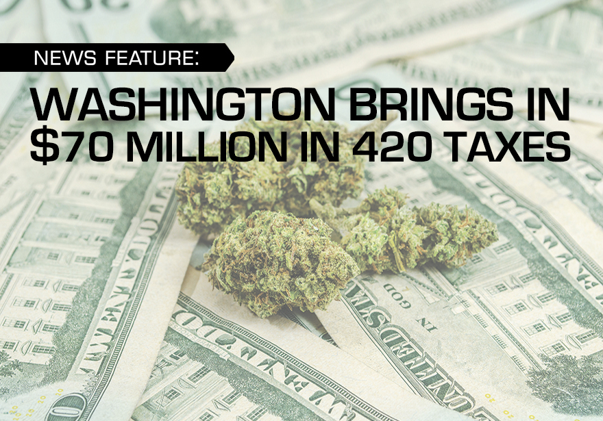 WASHINGTON BRINGS IN $70 MILLION IN 420 TAXES